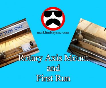 The Mount and First Run of the Rotary Axis on My Gatton CNC