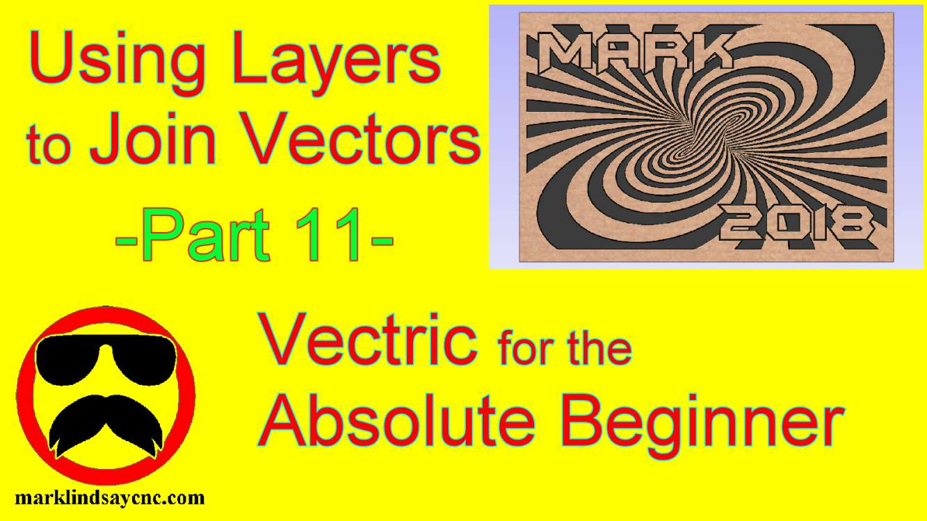 Vectric Software for the Absolute Beginner – Part 11