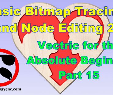 Vectric Software for the Absolute Beginner – Part 15