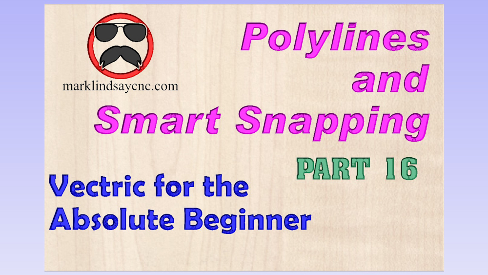 Vectric Software for the Absolute Beginner – Part 16