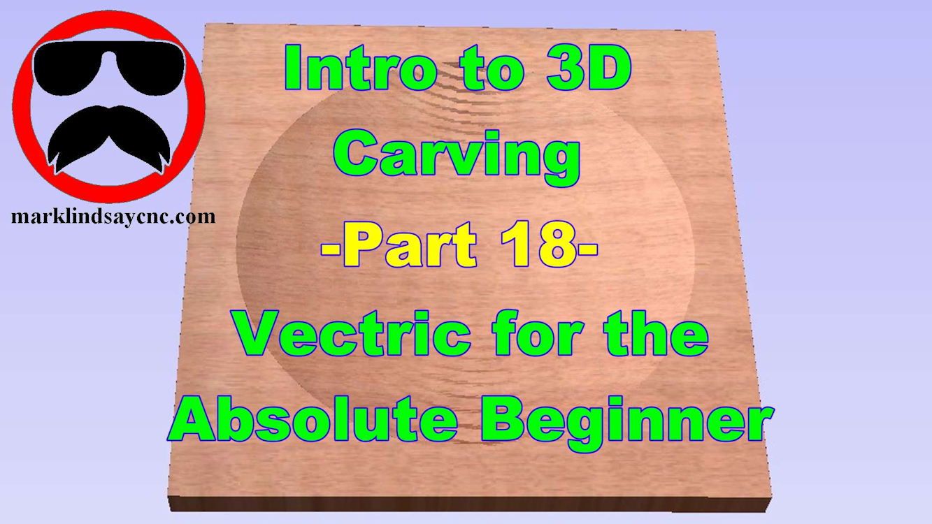 Vectric Software for the Absolute Beginner – Part 18