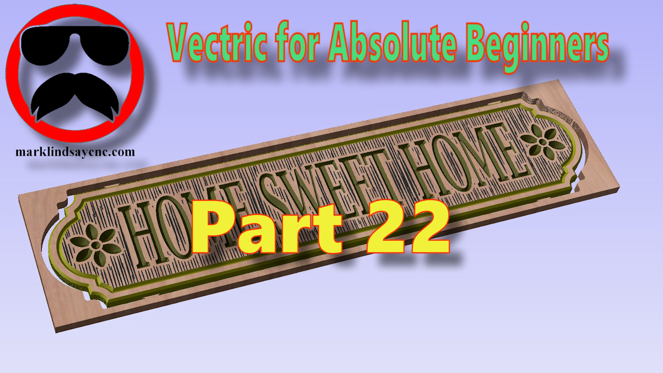 Vectric Software for the Absolute Beginner – Part 22